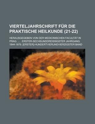 Vierteljahrschrift Fur Die Praktische Heilkunde (21-22); Herausgegeben Von Der Medicinischen Facult T in Prag. ....