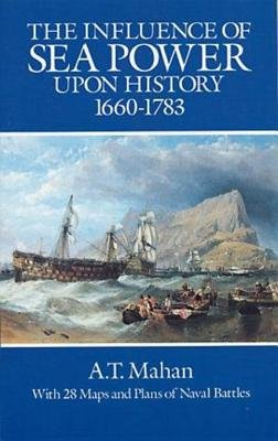 The Influence of Sea Power Upon History, 1660-1783 (Electronic book text, Revised ed.): A.T. Mahan
