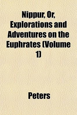 Nippur, Or, Explorations and Adventures on the Euphrates (Volume 1) (Paperback): Donada Peters, Peters