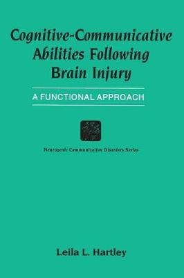 Cognitive-Communicative Abilities Following Brain Injury - A Functional Approach (Paperback): Leila L. Hartley