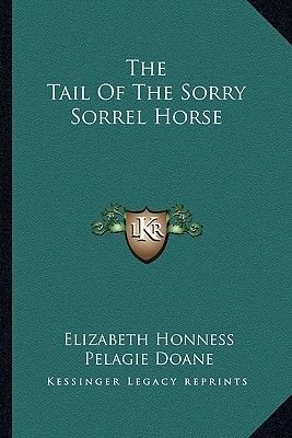The Tail of the Sorry Sorrel Horse (Paperback): Elizabeth Honness