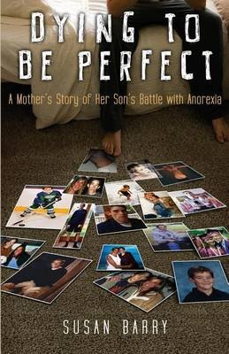 Dying to Be Perfect - A Mother's Story of Her Son's Battle with Anorexia (Paperback): Susan Barry