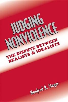 Judging Nonviolence - The Dispute Between Realists and Idealists (Electronic book text): Manfred B. Steger
