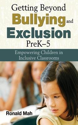 Getting Beyond Bullying and Exclusion, PreK-5 - Empowering Children in Inclusive Classrooms (Electronic book text): Ronald Mah