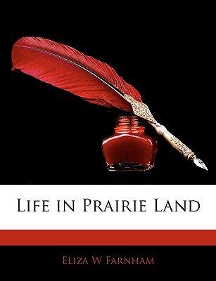 Life in Prairie Land (Paperback): Eliza W Farnham