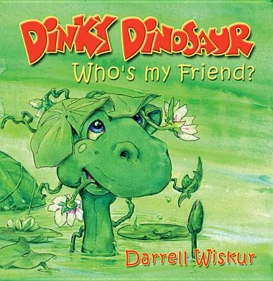 Dinky Dinosaur - Who's My Friend (Electronic book text): Darrel Wiskur