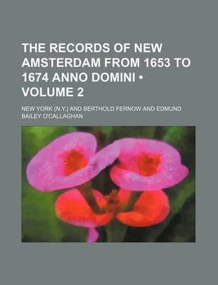 The Records of New Amsterdam from 1653 to 1674 Anno Domini (Volume 2) (Paperback): New York (N.Y .), New York