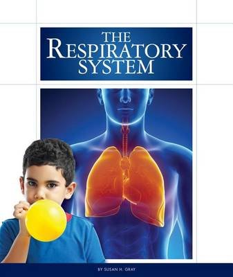 The Respiratory System (Hardcover): Susan H. Gray