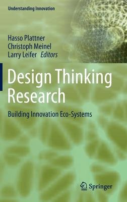Design Thinking Research - Building Innovation Eco-Systems (Hardcover, 2014 ed.): Larry Leifer, Hasso Plattner, Christoph Meinel