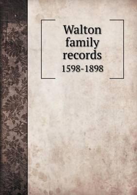 Walton Family Records 1598-1898 (Paperback): Josiah Proctor Walton