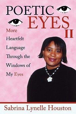 Poetic Eyes II - More Heartfelt Language Through the Windows of My Eyes (Paperback): Sabrina Lynelle Houston