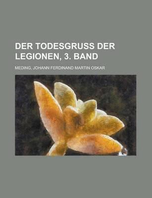 Der Todesgruss Der Legionen, 3. Band (German, Paperback): Johann Ferdinand Martin Meding