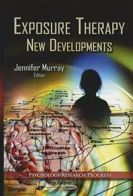 Exposure Therapy - New Developments (Hardcover, New): Jennifer Murray