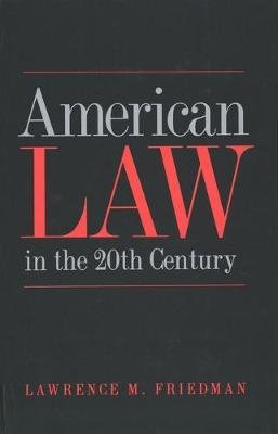 American Law in the 20th Century (Electronic book text): Lawrence Meir Friedman