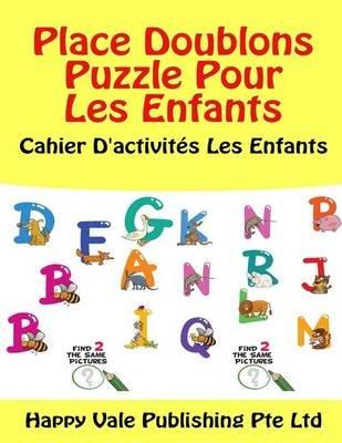Place Doublons Puzzle Pour Les Enfants - Cahier D'Activites Les Enfants (French, Paperback): Happy Vale Publishing Pte Ltd