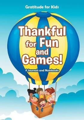 Thankful for Fun and Games! / Gratitude for Kids (Paperback): @ Journals and Notebooks
