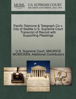 Pacific Telphone & Telegraph Co V. City of Seattle U.S. Supreme Court Transcript of Record with Supporting Pleadings...