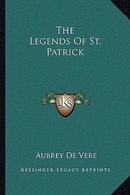 The Legends of St. Patrick (Paperback): Aubrey De Vere