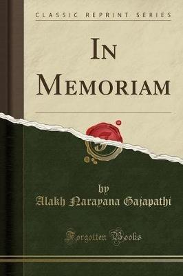 In Memoriam (Classic Reprint) (Paperback): Alakh Narayana Gajapathi
