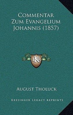 Commentar Zum Evangelium Johannis (1857) (German, Hardcover): August Tholuck