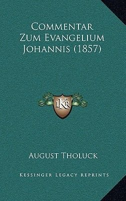 Commentar Zum Evangelium Johannis (1857) (German, Hardcover): August Tholuck