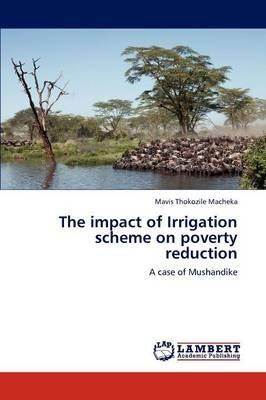 The Impact of Irrigation Scheme on Poverty Reduction (Paperback): Macheka Mavis Thokozile