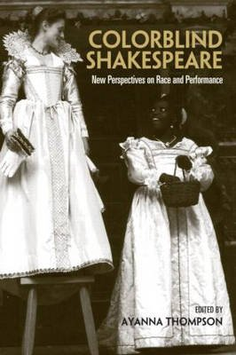 Colorblind Shakespeare - New Perspectives on Race and Performance (Paperback, New Ed): Ayanna Thompson
