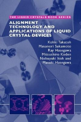 Alignment Technology and Applications of Liquid Crystal Devices (Hardcover, Reissue): Kohki Takatoh, Masanori Sakamoto, Ray...