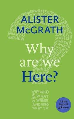 Why are We Here? - A Little Book of Guidance (Paperback): Alister McGrath