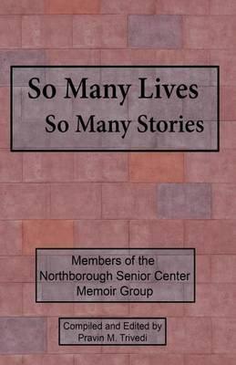 So Many Lives So Many Stories (Paperback): MR Pravin M. Trivedi
