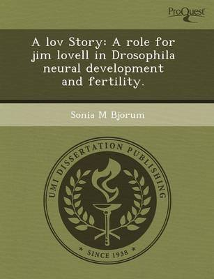 A Lov Story: A Role for Jim Lovell in Drosophila Neural Development and Fertility (Paperback): Christopher Becker, Sonia M....