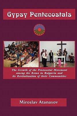 Gypsy Pentecostals (Paperback, New): Miroslav A. Atanasov