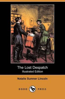 The Lost Despatch (Illustrated Edition) (Dodo Press) (Paperback, illustrated edition): Natalie Sumner Lincoln