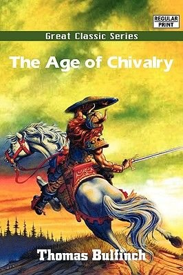 The Age of Chivalry (Large print, Paperback, Large type / large print edition): Thomas Bulfinch