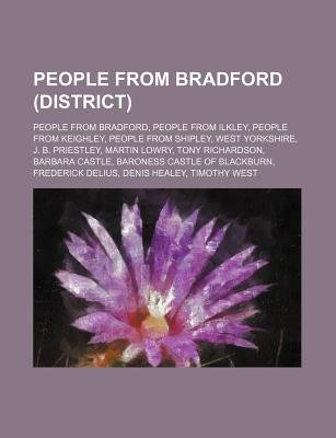 People from Bradford (District) - People from Bradford, People from Ilkley, People from Keighley, People from Shipley, West...
