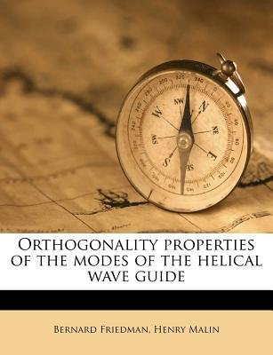 Orthogonality Properties of the Modes of the Helical Wave Guide (Paperback): Bernard Friedman, Henry Malin