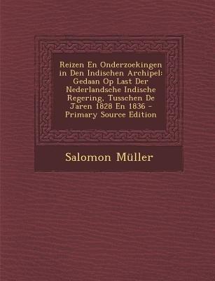 Reizen En Onderzoekingen in Den Indischen Archipel - Gedaan Op Last Der Nederlandsche Indische Regering, Tusschen de Jaren 1828...