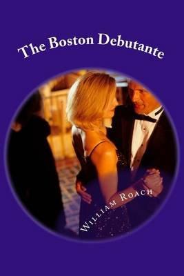 The Boston Debutante (Paperback): William Roach