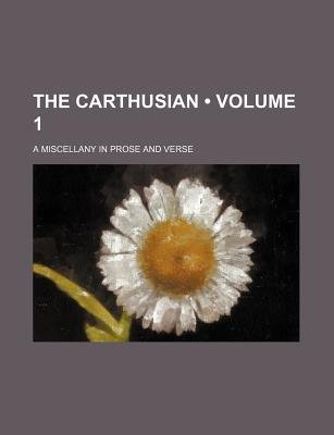 The Carthusian (Volume 1); A Miscellany in Prose and Verse (Paperback): Charterhouse