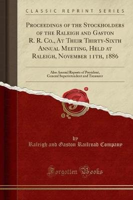 Proceedings of the Stockholders of the Raleigh and Gaston R. R. Co., at Their Thirty-Sixth Annual Meeting, Held at Raleigh,...