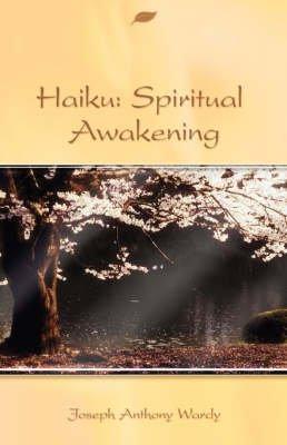 Haiku - Spiritual Awakening (Paperback): Joseph Anthony Wardy