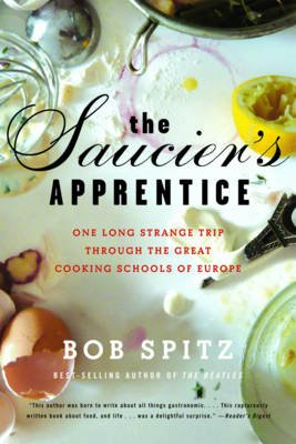 The Saucier's Apprentice - One Long Strange Trip Through the Great Cooking Schools of Europe (Paperback): Bob Spitz
