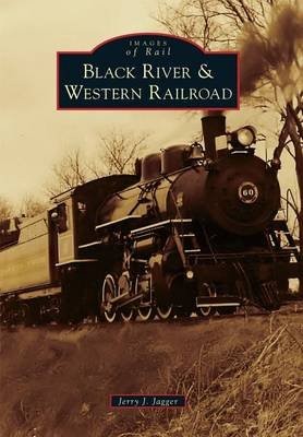 Black River & Western Railroad (Paperback): Jerry J Jagger