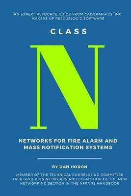 Class N - Networks for Fire Alarm and Mass Notification Systems (Paperback): Dan Horon