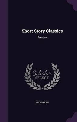 Short Story Classics - Russian (Hardcover): Anonymous