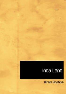 Inca Land (Large print, Paperback, large type edition): Hiram Bingham