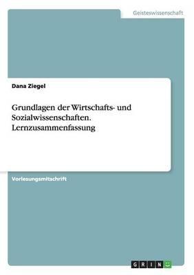 Grundlagen Der Wirtschafts- Und Sozialwissenschaften. Lernzusammenfassung (German, Paperback): Dana Ziegel