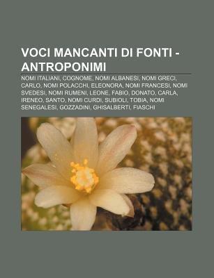 Voci Mancanti Di Fonti - Antroponimi - Nomi Italiani, Cognome, Nomi Albanesi, Nomi Greci, Carlo, Nomi Polacchi, Eleonora, Nomi...