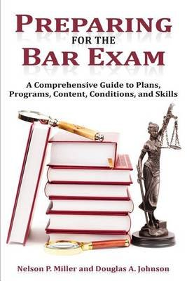 Preparing for the Bar Exam - A Comprehensive Guide to Plans, Programs, Content, Conditions, and Skills (Paperback): Nelson P....