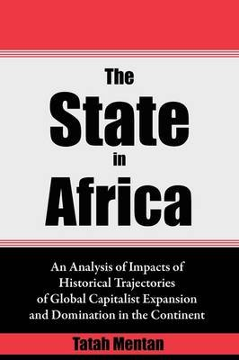 The State in Africa - An Analysis of Impacts of Historical Trajectories of Global Capitalist Expansion and Domination in the...